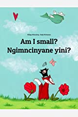 Am I small? Ngimncinyane yini?: English-Ndebele/Southern Ndebele/Transvaal Ndebele (isiNdebele): Children's Picture Book (Bilingual Edition) (World Children's Book) Kindle Edition
