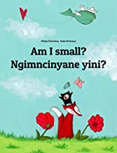 Am I small? Ngimncinyane yini?: English-Ndebele/Southern Ndebele/Transvaal Ndebele (isiNdebele): Children's Picture Book (...