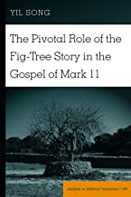 The Pivotal Role of the Fig-Tree Story in the Gospel of Mark 11 (Studies in Biblical Literature Book 169)