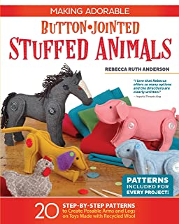 Making Adorable Button-Jointed Stuffed Animals: 20 Step-By-Step Patterns to Create Posable Arms and Legs on Toys Made with...