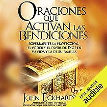 Oraciones Que Activan las Bendiciones [Prayers that Activate Blessings]: Experimente la protección, el poder y el favor de Dios en su vida y la de su familia