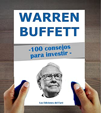 Warren Buffett : 100 consejos para invertir y enriquecerse (Spanish Edition)