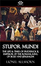 Stupor Mundi: The Life & Times of Frederick II, Emperor of the Romans, King of Sicily and Jerusalem (English Edition)