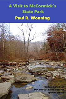 A Visit to McCormick's State Park: McCormick's Creek – Hiking and Camping Paradise (Indiana State Park Travel Guide Series Book 11)