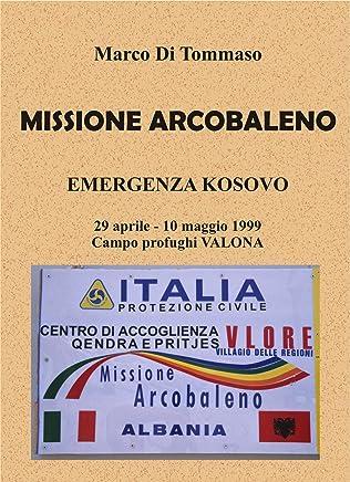 MISSIONE ARCOBALENO - Emergenza Kosovo, 29 aprile .. 10 maggio 1999 - Campo profughi Valona