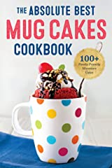 The Absolute Best Mug Cakes Cookbook: 100 Family-Friendly Microwave Cakes Kindle Edition