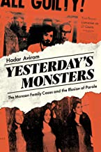 Yesterday's Monsters: The Manson Family Cases and the Illusion of Parole (English Edition)