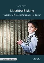 Libertäre Bildung: Tradition und Kontinuität herrschaftsfreier Schulen (edition unerzogen) (German Edition)