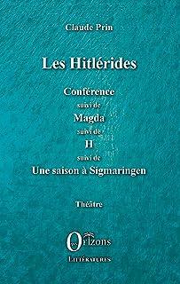 Les Hitlérides: Conférence suivi de Magda suivi de H suivi de Une saison à Sigmaringen