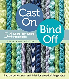 Best Cast On, Bind Off: 54 Step-by-Step Methods; Find the perfect start and finish for every knitting project Reviews