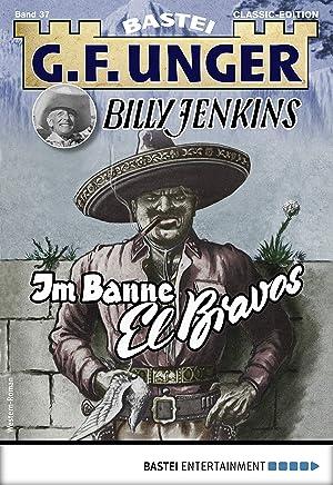 G. F. Unger Billy Jenkins 37 - Western: Im Banne El Bravos (G.F. Unger Classic-Edition) (German Edition)