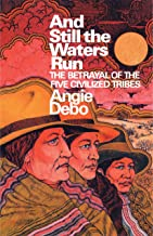And Still the Waters Run: The Betrayal of the Five Civilized Tribes (English Edition)