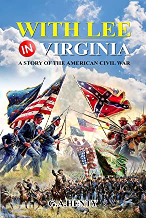 With Lee in Virginia : A Story of the American Civil War : Complete with original illustrations (Illustrated) (English Edition)