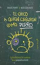 El chico al que criaron como un perro: Y otras historias del cuaderno de un psiquiatra infantil (Spanish Edition)