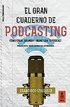 El Gran Cuaderno de Podcasting: Cómo crear, difundir y monetizar tu podcast: 1 (Kailas Periodismo)