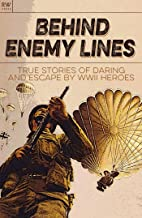 Behind Enemy Lines: True stories of daring and escape by WWII heroes (The Great Escapes Book 4)