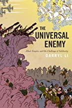 The Universal Enemy: Jihad, Empire, and the Challenge of Solidarity (Stanford Studies in Middle Eastern and Islamic Societies and Cultures)