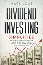 Dividend Investing: Simplified - The Step-by-Step Guide to Make Money and Create Passive Income in the Stock Market with Dividend Stocks (Stock Market Investing for Beginners Book 1) (English Edition)