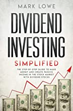 Dividend Investing: Simplified - The Step-by-Step Guide to Make Money and Create Passive Income in the Stock Market with Dividend Stocks (Stock Market Investing for Beginners Book 1)
