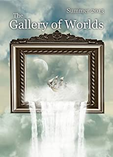 Gallery of Worlds May 2013 (Quarterly eZine from Lantern Hollow Press Book 4)