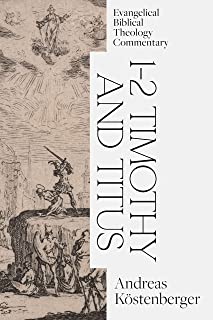 1-2 Timothy and Titus: Evangelical Biblical Theology Commentary