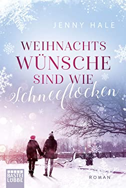 Weihnachtswünsche sind wie Schneeflocken: Roman (German Edition)