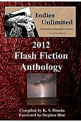Indies Unlimited: 2012 Flash Fiction Anthology (Indies Unlimited Flash Fiction Anthology) Kindle Edition