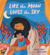Like the Moon Loves the Sky: (Mommy Book for Kids, Islamic Children's Book, Read-Aloud Picture Book)