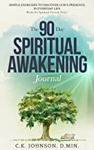 The 90-Day Spiritual Awakening Journal: Simple Exercises to Discover God's Presence in Everyday Life (Books for Spiritual Growth Series) (English Edition)
