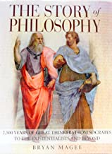 The Story of Philosophy: 2,500 Years of Great Thinkers from Socrates to the Existentialists and Beyond