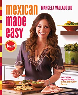 Mexican Made Easy: Everyday Ingredients, Extraordinary Flavor: A Cookbook