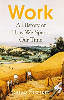 Work: A History of How We Spend Our Time (English Edition)