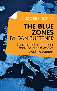 A Joosr Guide to... The Blue Zones by Dan Buettner: Lessons for Living Longer from the People Who`ve Lived the Longest