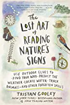The Lost Art of Reading Nature's Signs: Use Outdoor Clues to Find Your Way, Predict the Weather, Locate Water, Track Animals?and Other Forgotten Skills (Natural Navigation)