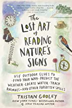 The Lost Art of Reading Nature's Signs: Use Outdoor Clues to Find Your Way, Predict the Weather, Locate Water, Track Animals-and Other Forgotten Skills (Natural Navigation)
