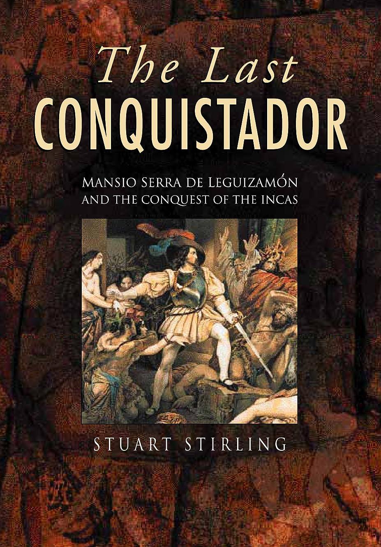 怪物牛肉トーストThe Last Conquistador: Mansio Serra De Lequizamon and the Conquest of the Incas (English Edition)