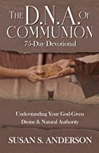 The D.N.A. of Communion 75-Day Devotional: Understanding Your God-Given Divine & Natural Authority (English Edition)