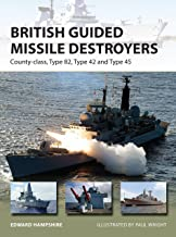 British Guided Missile Destroyers: County-class, Type 82, Type 42 and Type 45 (New Vanguard Book 234)