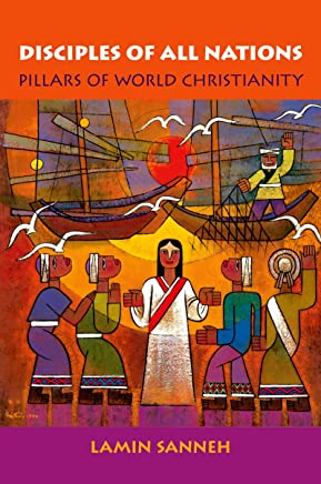 Disciples of All Nations: Pillars of World Christianity (Oxford Studies in World Christianity)