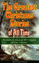 The Greatest Christmas Stories of All Time - Premium Collection: 90+ Classics in One Volume (Illustrated): The Gift of the...