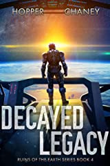 Decayed Legacy (Ruins of the Earth Book 4) Kindle Edition