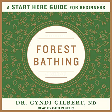 Forest Bathing: Discovering Health and Happiness Through the Japanese Practice of Shinrin Yoku