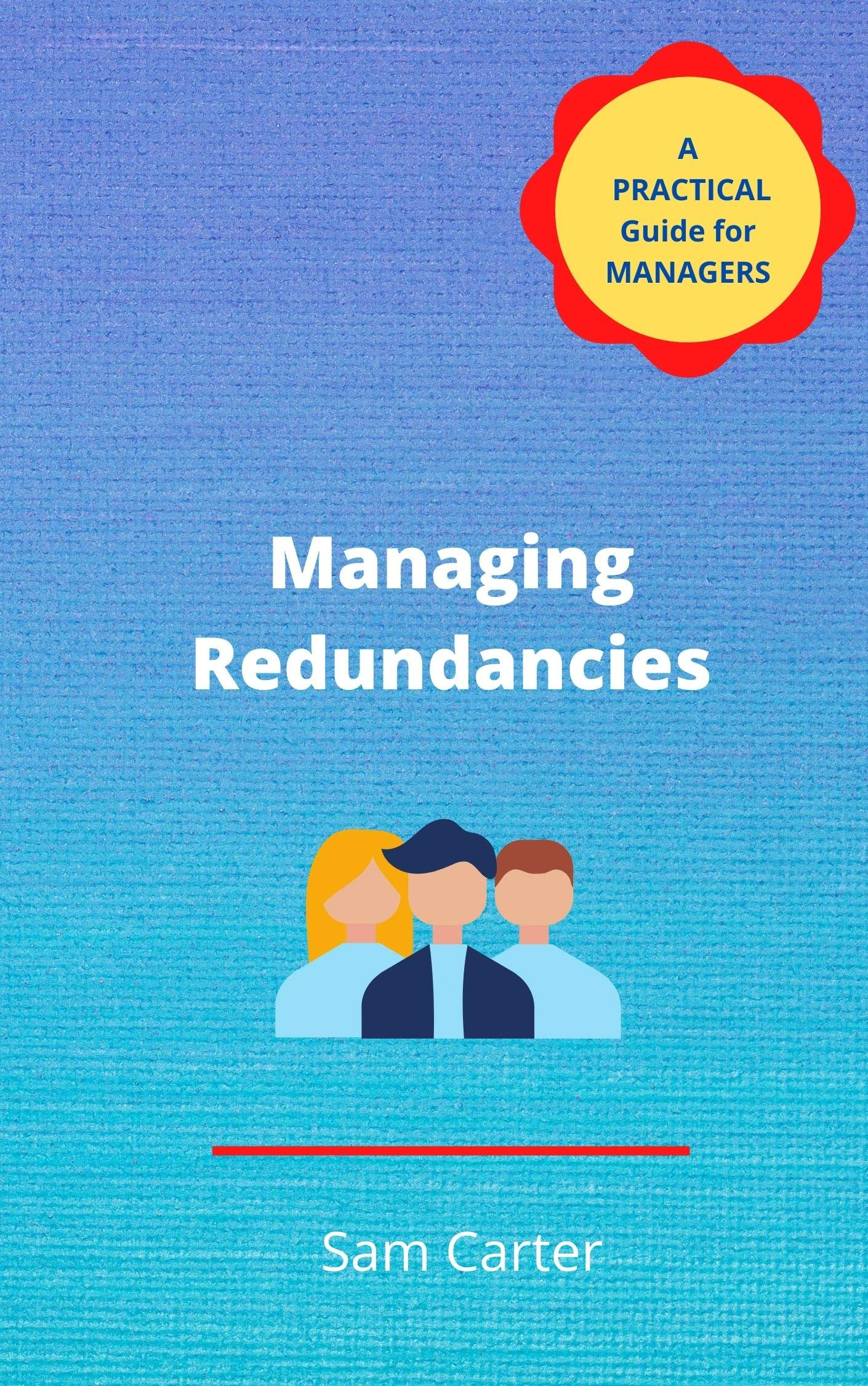 Managing Redundancies: A Practical Guide for Managers (Practical Guides Series Book 1)