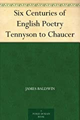 Six Centuries of English Poetry Tennyson to Chaucer Kindle Edition