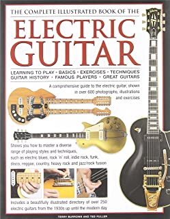 Complete Illustrated Book of the Electric Guitar: Learning to Play, Basics, Exercises, Techniques, Guitar History, Famous ...