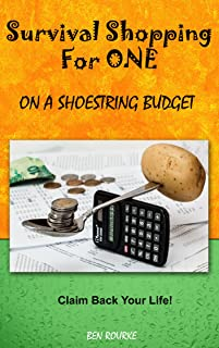 Survival Shopping For One On A Shoestring Budget: Claim Back Your Life!