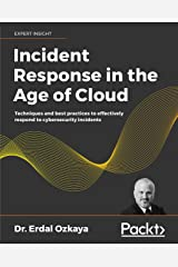 Incident Response in the Age of Cloud: Techniques and best practices to effectively respond to cybersecurity incidents (English Edition) Format Kindle