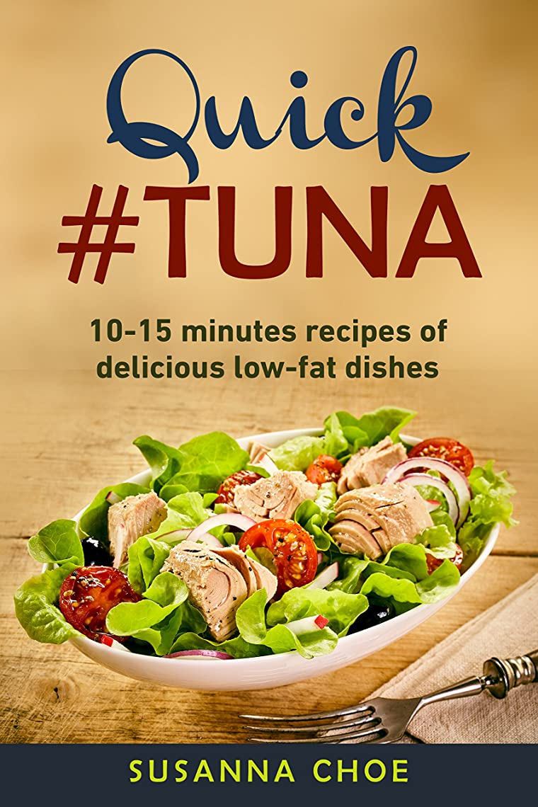 Quick #tuna recipes.: 10-15 minutes recipes of delicious low fat dishes. (English Edition)