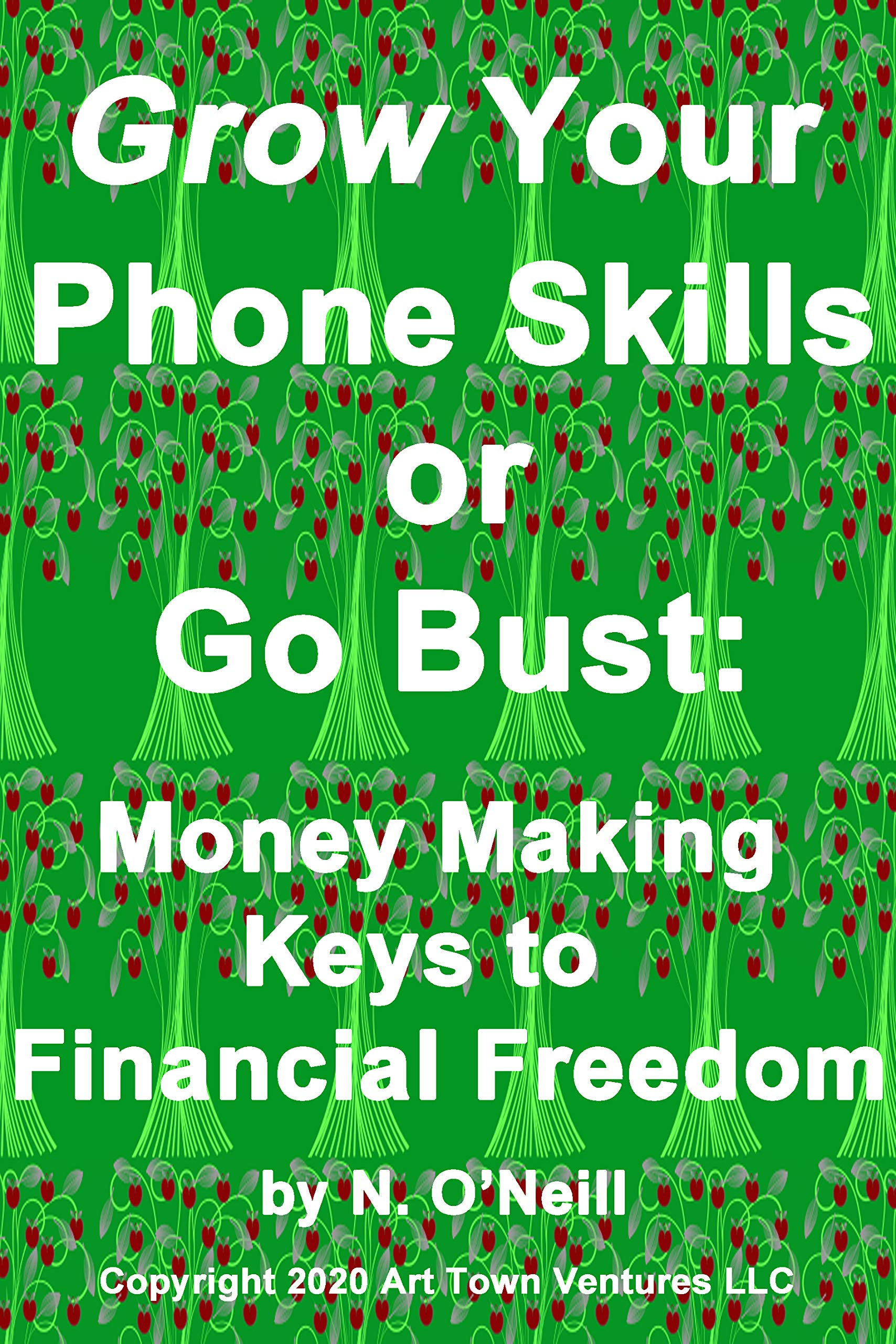 Grow Your Phone Skills or Go Bust: Money Making Keys to Financial Freedom