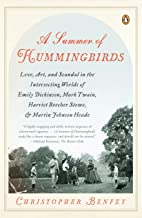 A Summer of Hummingbirds: Love, Art, and Scandal in the Intersecting Worlds of Emily Dickinson, Mark Twain , Harriet Beech...